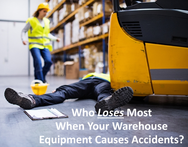 Who Loses Most If Your Warehouse Equipment Causes Accidents?